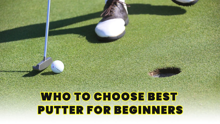 Who to choose Best putter for beginners